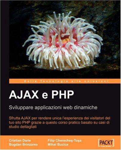 Ajax E PHP: Sviluppare Applicazioni Web Dinamiche 9781847192202