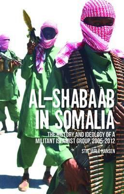 Al-Shabaab in Somalia: The History and Ideology of a Militant Islamist Group, 2005-2012 9781849042505