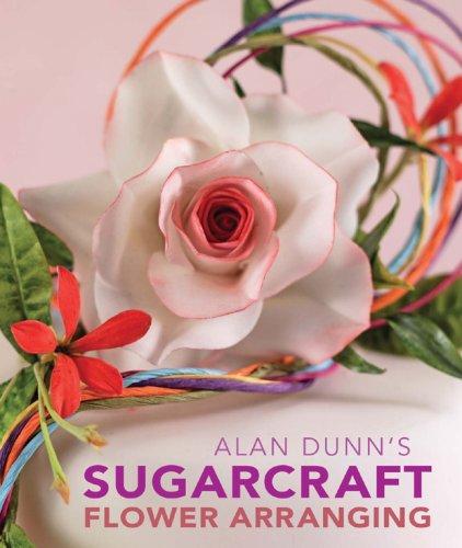Alan Dunn's Sugarcraft Flower Arranging 9781847734419