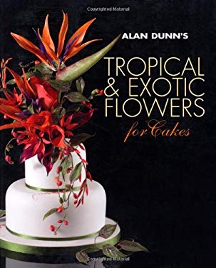 Alan Dunn's Tropical & Exotic Flowers for Cakes 9781847738684