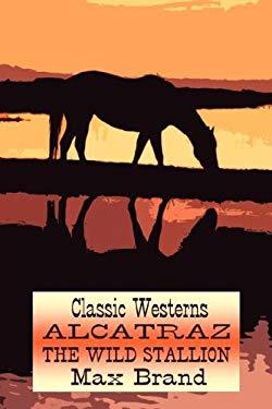 Alcatraz, the Wild Stallion (Classic Westerns Series) 9781847780560