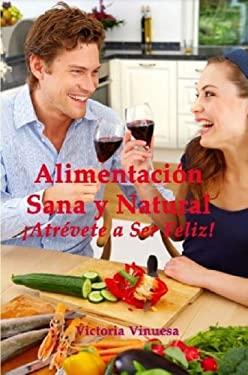 Alimentacin Sana y Natural Atrvete a Ser Feliz! 9781847536648