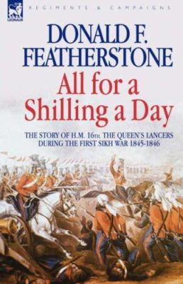 All for a Shilling a Day: The Story of H. M. 16th, the Queen's Lancers, During the First Sikh War 1845 - 1846 9781846771958