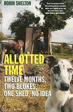 Allotted Time: Twelve Months, Two Blokes, One Shed, No Idea 9781846174834