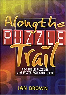 Along the Puzzle Trail: 150 Bible Puzzles & Facts for Children 9781840301120