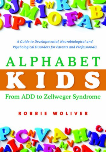 Alphabet Kids: From ADD to Zellweger Syndrome: A Guide to Developmental, Neurobiological and Psychological Disorders for Parents and Professionals 9781843108801