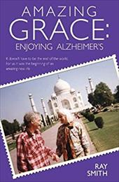 Amazing Grace: Enjoying Alzheimer's 7483309