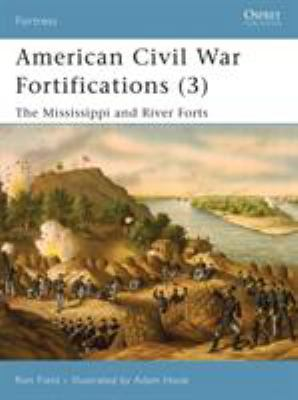 American Civil War Fortifications (3): The Mississippi and River Forts 9781846031946