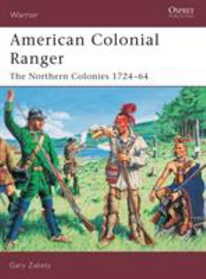 American Colonial Ranger: The Northern Colonies 1724-65 9781841766492