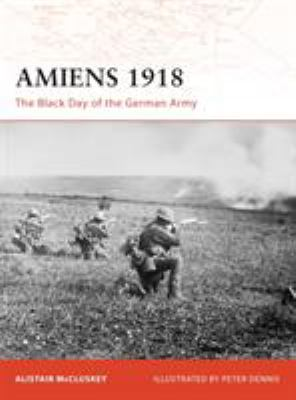 Amiens 1918: The Black Day of the German Army 9781846033032