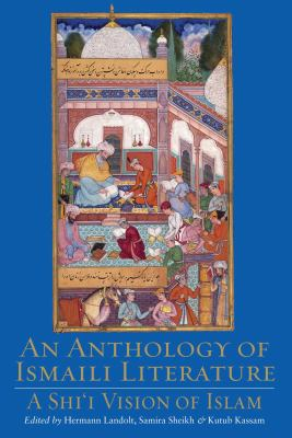 An Anthology of Ismaili Literature: A Shi'i Vision of Islam 9781845117948