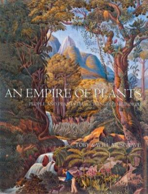An Empire of Plants: People and Plants That Changed the World 9781844030200
