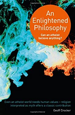 An Enlightened Philosophy: Can an Atheist Believe Anything? 9781846944246
