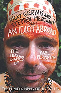 An Idiot Abroad: The Travel Diaries of Karl Pilkington 9781847679277
