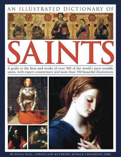 An  Illustrated Dictionary of Saints: A Guide to the Lives and Works of Over 300 of the World's Most Notable Saints, with Expert Commentary and More T 9781844768479