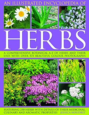 An Illustrated Encyclopedia of Herbs: A Comprehensive A-Z of Herbs and Their Uses with Over 575 Beautiful Photographs 9781844765461