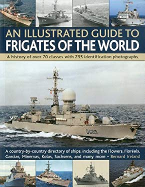 An Illustrated Guide to Frigates of the World: A History of Over 70 Classes with 235 Identification Photographs 9781844769940
