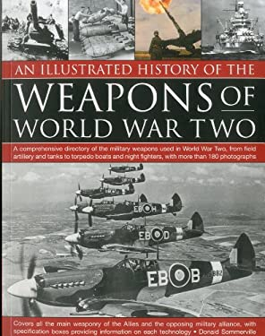 An  Illustrated History of the Weapons of WWII: A Comprehensive Directory of the Military Weapons Used in World War Two, from Field Artillery and Tank 9781844769971