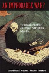 An Improbable War? the Outbreak of World War I and European Political Culture Before 1914
