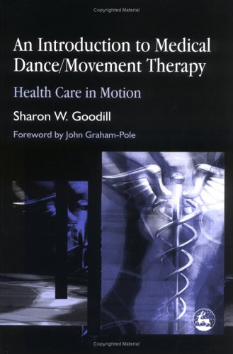 An Introduction to Medical Dance/Movement Therapy: Health Care in Motion 9781843107859