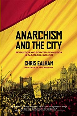 Anarchism and the City: Revolution and Counter-Revolution in Barcelona, 1898-1937 9781849350129