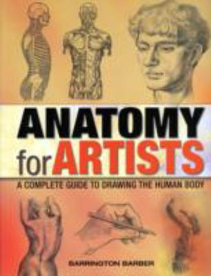 Anatomy for Artists: A Complete Guide to Drawing the Human Body 9781841939100