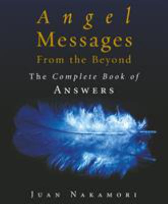 Angel Messages from the Beyond: The Complete Book of Answers 9781846040382