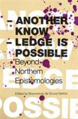 Another Knowledge Is Possible: Beyond Northern Epistemologies 9781844672561