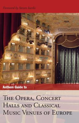 Anthem Guide to the Opera, Concert Halls and Classical Music Venues of Europe 9781843312727