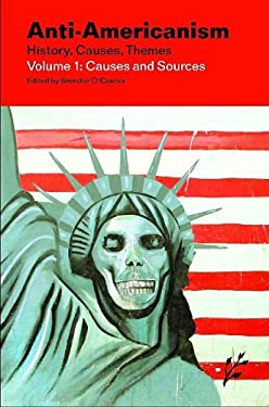 Anti-Americanism: Volume 1: Causes and Sources 9781846450242