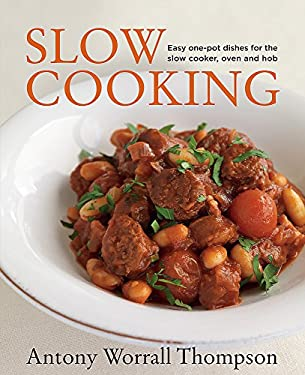 Slow Cooking: Easy One-Pot Dishes for the Slow Cooker, Oven and Hob. Antony Worrall Thompson 9781845334918