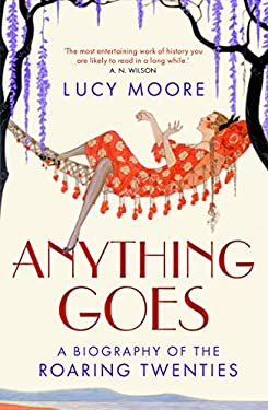 Anything Goes: A Biography of the Roaring Twenties. Lucy Moore