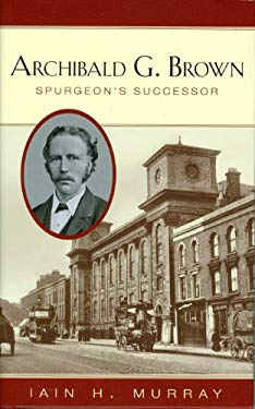Archibald G. Brown: Spurgeon's Successor 9781848711396