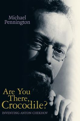 Are You There, Crocodile?: Inventing Anton Chekhov 9781840021929