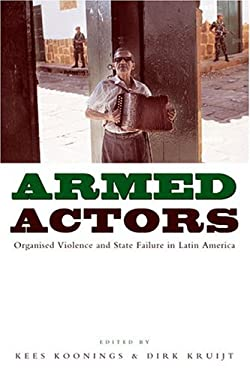Armed Actors: Organised Violence and State Failure in Latin America 9781842774441