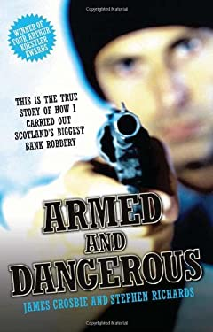 Armed and Dangerous: This Is the True Story of How I Carried Out Scotland's Biggest Bank Robbery 9781844543892