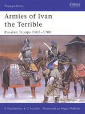 Armies of Ivan the Terrible: Russian Troops 1505-1700 9781841769257