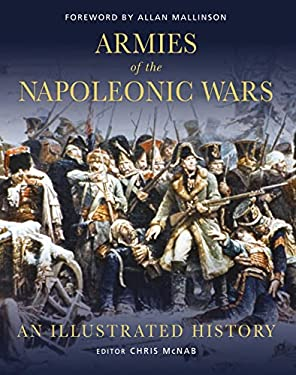 Armies of the Napoleonic Wars: An Illustrated History 9781846034701