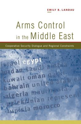 Arms Control in the Middle East: Cooperative Security Dialogue and Regional Constraints 9781845190286