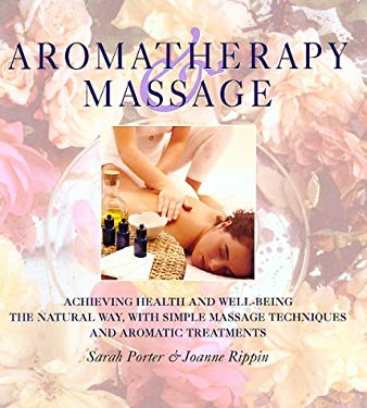 Aromatherapy and Massage: Achieving Health and Well-Being the Natural Way with Simple Massage Techniques and Aromatic Treatments 9781840382044
