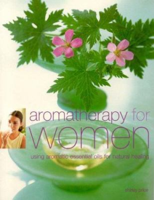 Aromatherapy for Women: Using Aromatic Essential Oils for Natural Healing 9781842159163