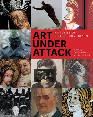 Art Under Attack: Histories of British Iconoclasm 9781849760300