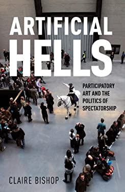 Artificial Hells: Participatory Art and the Politics of Spectatorship 9781844676903