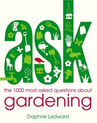 Ask: The 1,000 Most Asked Questions about Gardening 9781846012785