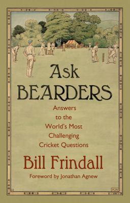 Ask Bearders: Answers to the World's Most Challenging Cricket Questions 9781846078804