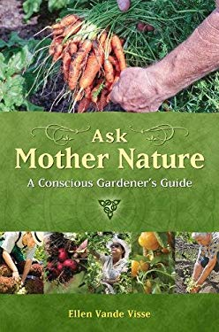 Ask Mother Nature: A Conscious Gardener's Guide 9781844091638