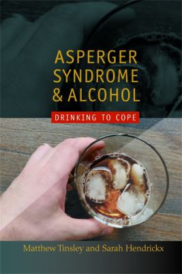 Asperger Syndrome and Alcohol: Drinking to Cope? 9781843106098