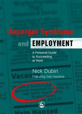 Asperger Syndrome and Employment: A Personal Guide to Succeeding at Work 9781843108498
