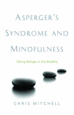 Asperger's Syndrome and Mindfulness: Taking Refuge in the Buddha 9781843106869
