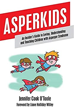 Asperkids: An Insider's Guide to Loving, Understanding, and Teaching Children with Asperger's Syndrome 9781849059022